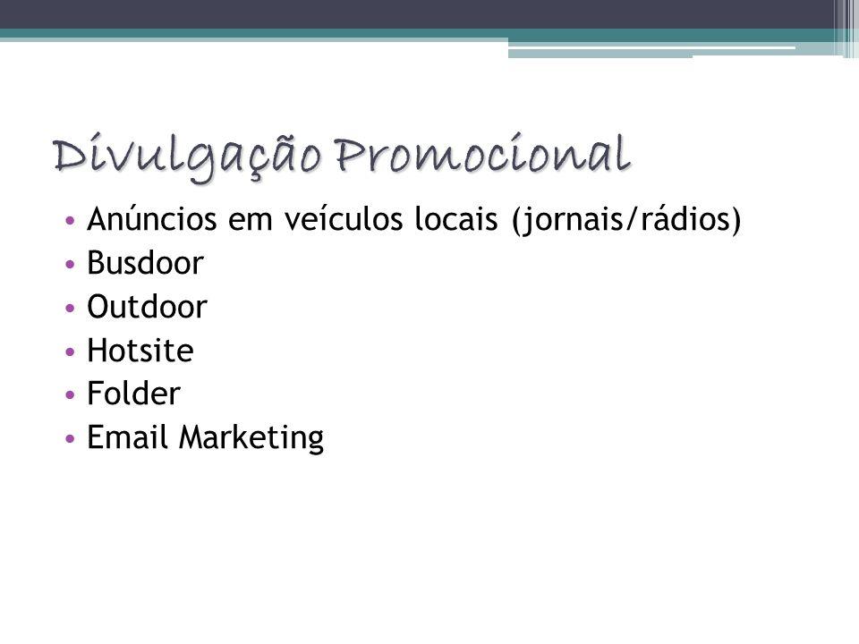 Divulgação Promocional Anúncios em veículos locais (jornais/rádios) Busdoor Outdoor Hotsite Folder Email Marketing
