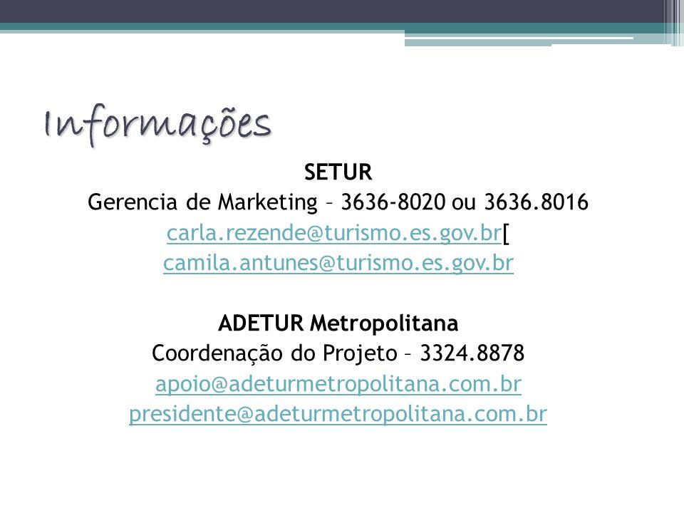 Informações SETUR Gerencia de Marketing – 3636-8020 ou 3636.8016 carla.rezende@turismo.es.gov.brcarla.rezende@turismo.es.gov.br[ camila.antunes@turism