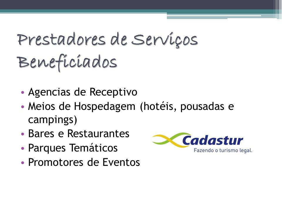 Prestadores de Serviços Beneficiados Agencias de Receptivo Meios de Hospedagem (hotéis, pousadas e campings) Bares e Restaurantes Parques Temáticos Pr