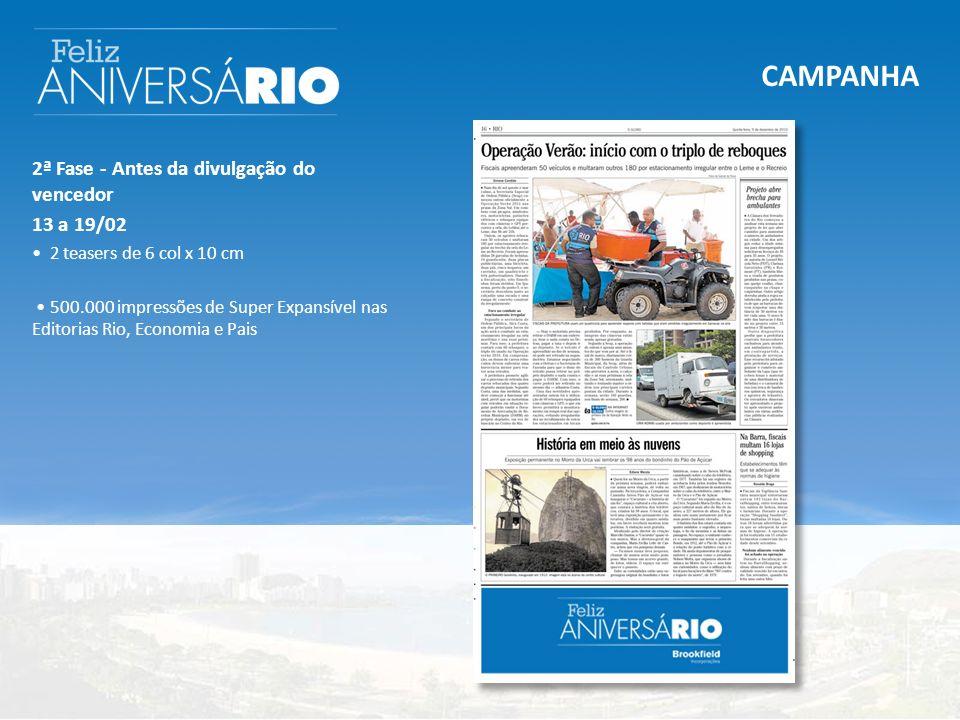 CAMPANHA 2ª Fase - Antes da divulgação do vencedor 13 a 19/02 2 teasers de 6 col x 10 cm 500.000 impressões de Super Expansível nas Editorias Rio, Economia e Pais