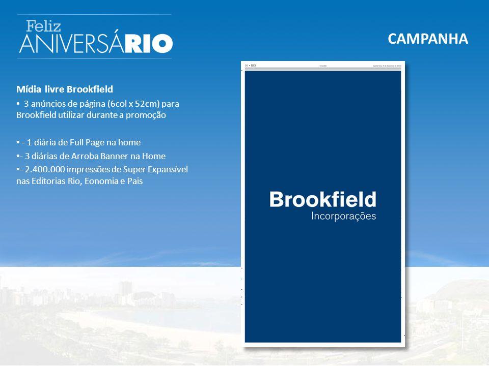 CAMPANHA Mídia livre Brookfield 3 anúncios de página (6col x 52cm) para Brookfield utilizar durante a promoção - 1 diária de Full Page na home - 3 diárias de Arroba Banner na Home - 2.400.000 impressões de Super Expansível nas Editorias Rio, Eonomia e Pais