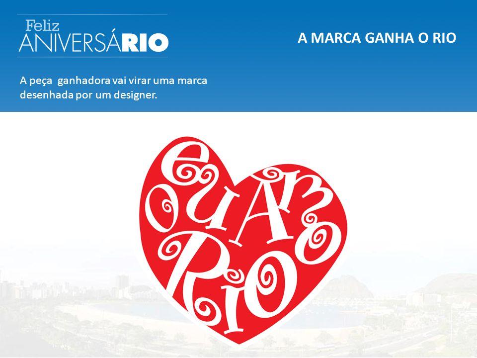 A MARCA GANHA O RIO A peça ganhadora vai virar uma marca desenhada por um designer.