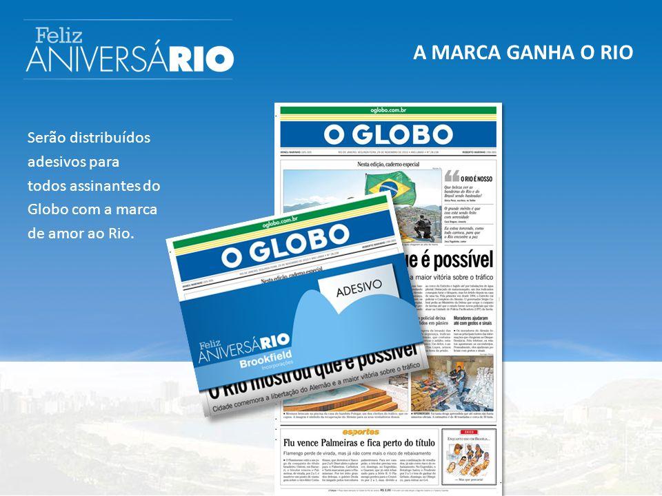 A MARCA GANHA O RIO Serão distribuídos adesivos para todos assinantes do Globo com a marca de amor ao Rio.