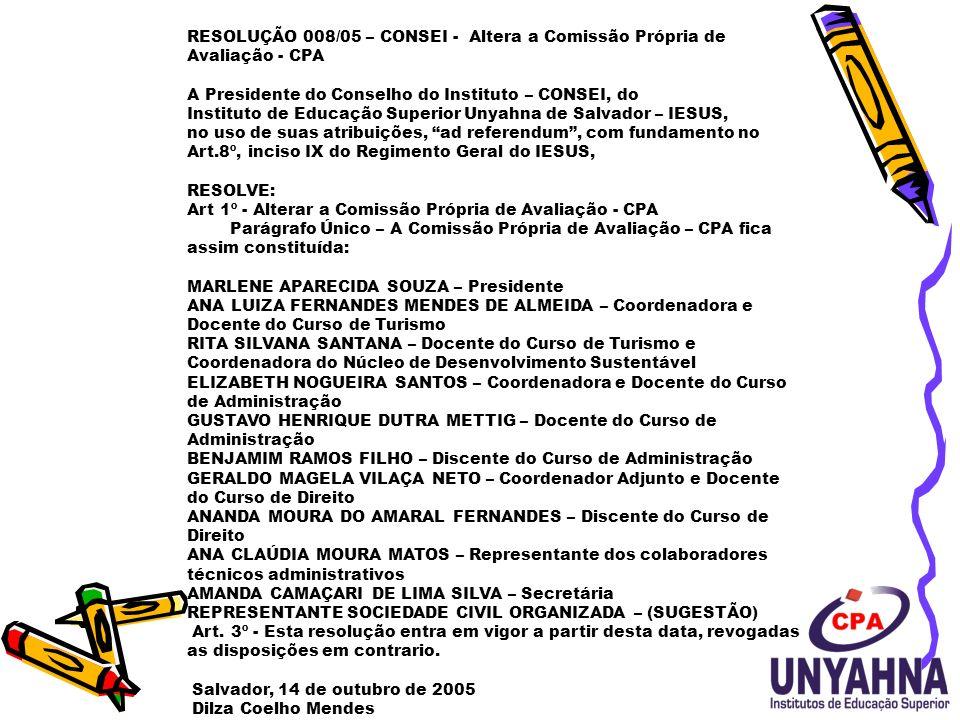 RESOLUÇÃO 008/05 – CONSEI - Altera a Comissão Própria de Avaliação - CPA A Presidente do Conselho do Instituto – CONSEI, do Instituto de Educação Supe