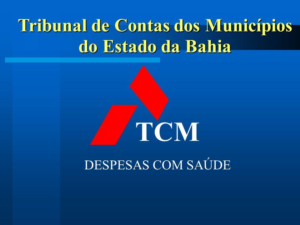 Tribunal de Contas dos Municípios do Estado da Bahia TCM DESPESAS COM SAÚDE
