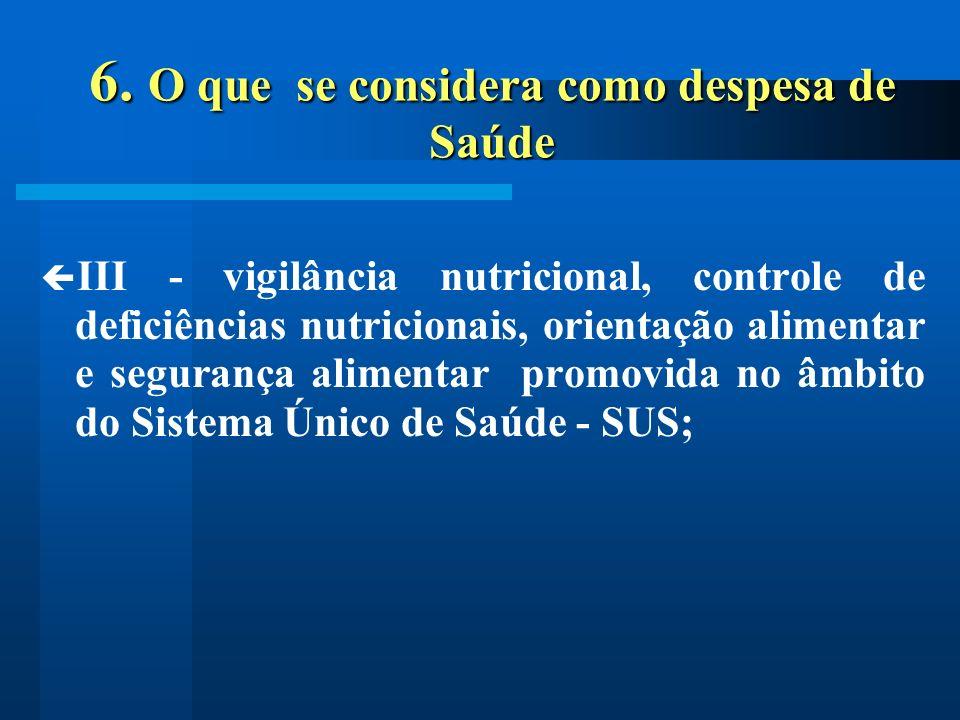 6. O que se considera como despesa de Saúde III - vigilância nutricional, controle de deficiências nutricionais, orientação alimentar e segurança alim