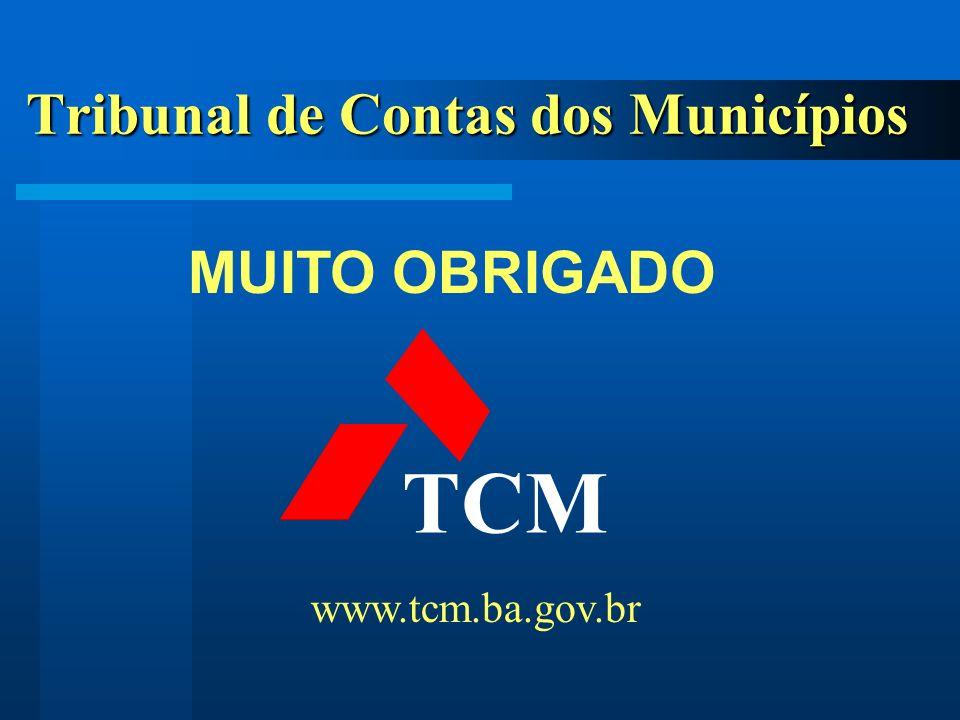 Tribunal de Contas dos Municípios TCM www.tcm.ba.gov.br MUITO OBRIGADO
