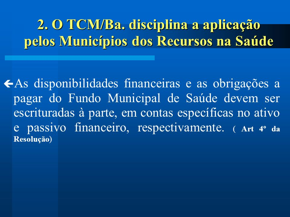 2. O TCM/Ba. disciplina a aplicação pelos Municípios dos Recursos na Saúde As disponibilidades financeiras e as obrigações a pagar do Fundo Municipal