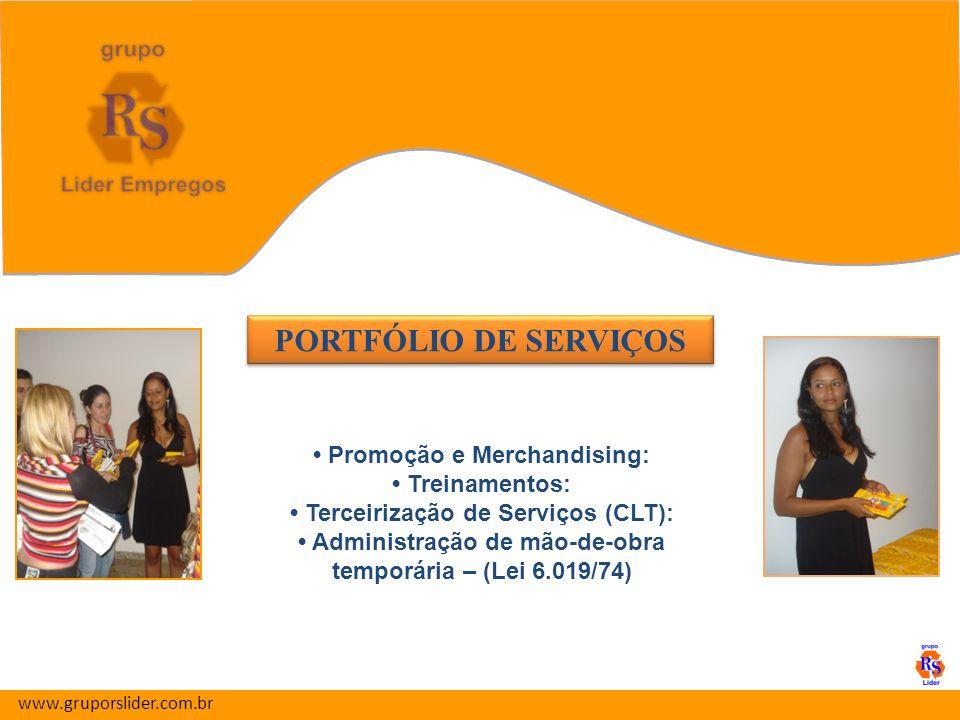 PORTFÓLIO DE SERVIÇOS PORTFÓLIO DE SERVIÇOS Promoção e Merchandising: Treinamentos: Terceirização de Serviços (CLT): Administração de mão-de-obra temporária – (Lei 6.019/74) www.gruporslider.com.br