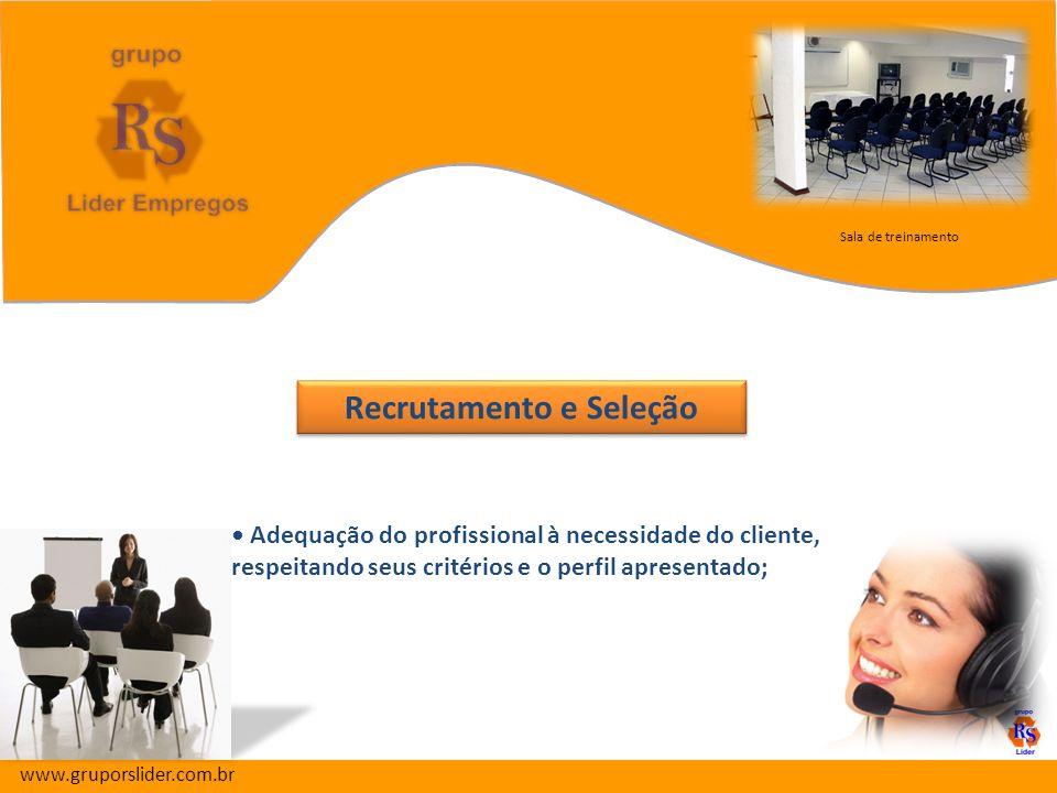 Recrutamento e Seleção Recrutamento e Seleção www.gruporslider.com.br Adequação do profissional à necessidade do cliente, respeitando seus critérios e o perfil apresentado; Sala de treinamento
