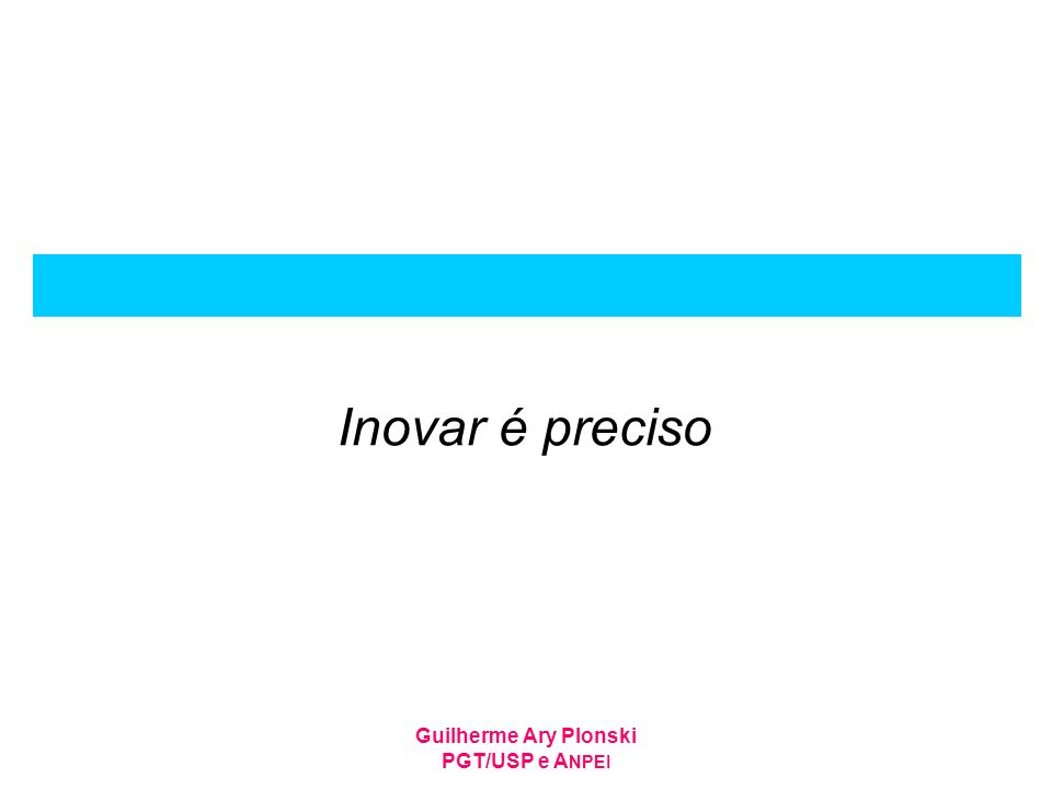 Guilherme Ary Plonski PGT/USP e A NPEI Inovar é preciso