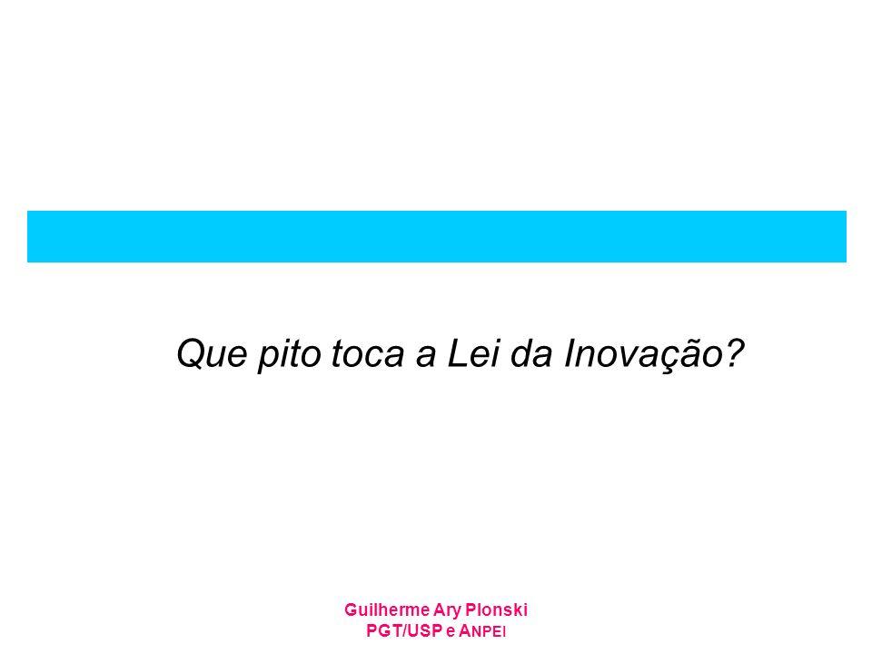 Guilherme Ary Plonski PGT/USP e A NPEI Que pito toca a Lei da Inovação?