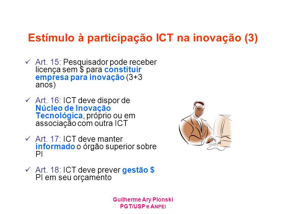 Guilherme Ary Plonski PGT/USP e A NPEI Estímulo à participação ICT na inovação (3) Art. 15: Pesquisador pode receber licença sem $ para constituir emp