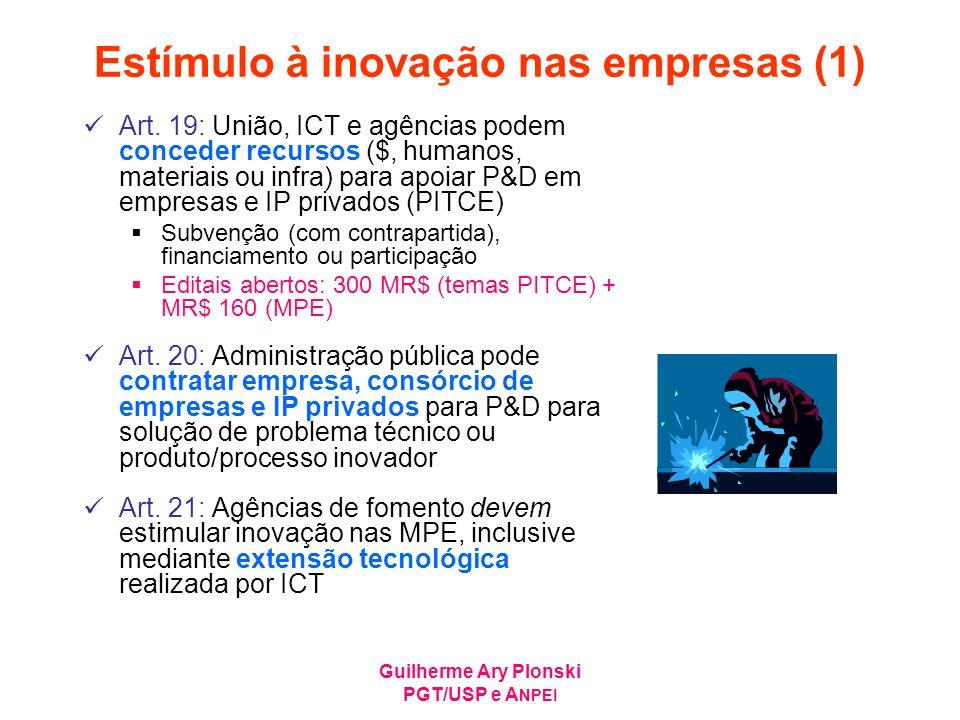 Guilherme Ary Plonski PGT/USP e A NPEI Estímulo à inovação nas empresas (1) Art. 19: União, ICT e agências podem conceder recursos ($, humanos, materi