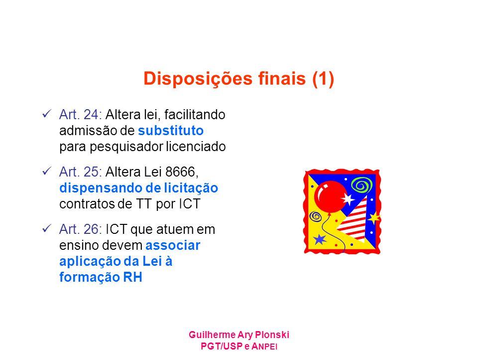 Guilherme Ary Plonski PGT/USP e A NPEI Disposições finais (1) Art. 24: Altera lei, facilitando admissão de substituto para pesquisador licenciado Art.