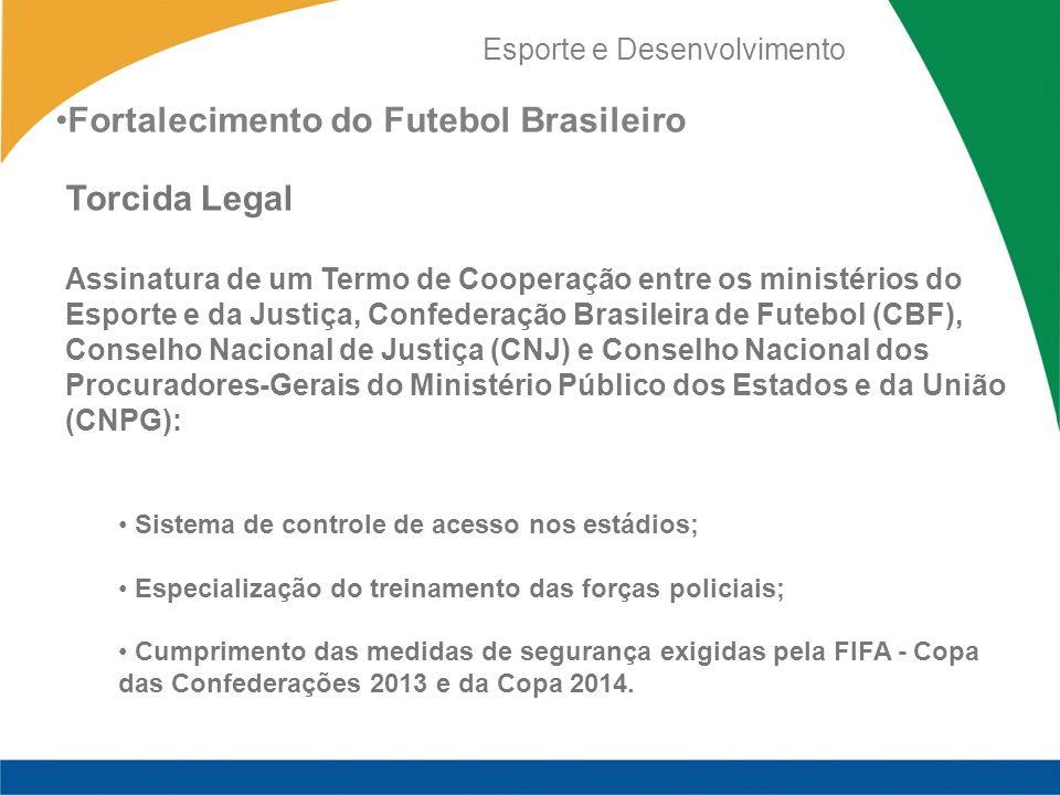 Esporte e Desenvolvimento Torcida Legal Assinatura de um Termo de Cooperação entre os ministérios do Esporte e da Justiça, Confederação Brasileira de