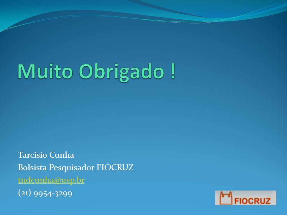 Tarcisio Cunha Bolsista Pesquisador FIOCRUZ tndcunha@usp.br (21) 9954-3299