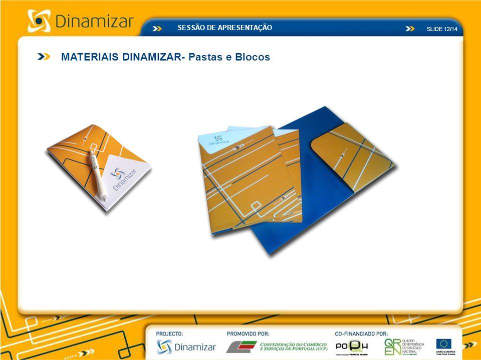 SLIDE 12/14 SESSÃO DE APRESENTAÇÃO MATERIAIS DINAMIZAR- Pastas e Blocos