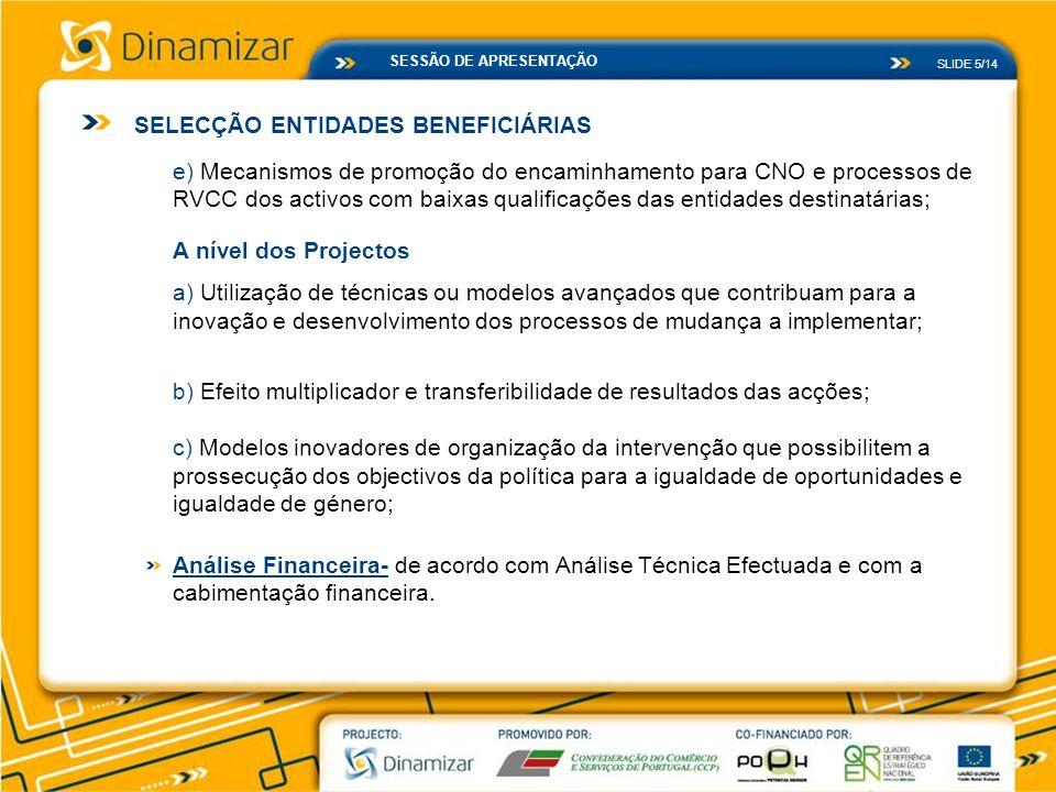 SLIDE 5/14 SESSÃO DE APRESENTAÇÃO e) Mecanismos de promoção do encaminhamento para CNO e processos de RVCC dos activos com baixas qualificações das en