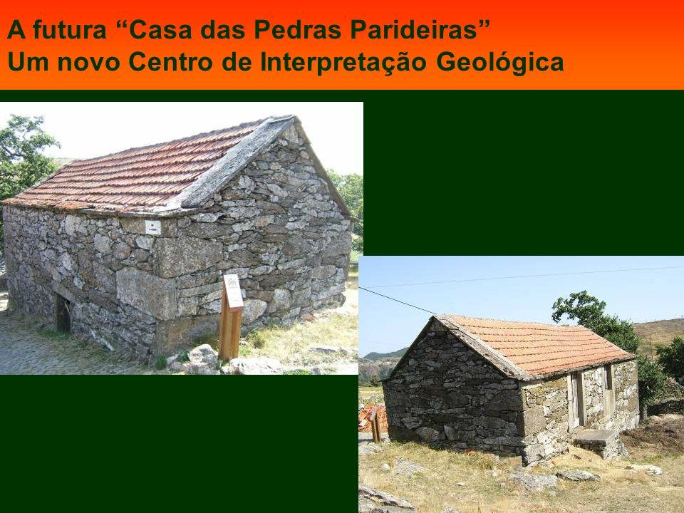 A futura Casa das Pedras Parideiras Um novo Centro de Interpretação Geológica