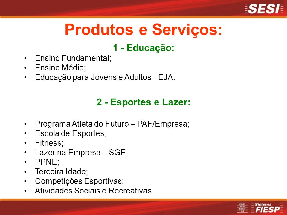 1 - Educação: Ensino Fundamental; Ensino Médio; Educação para Jovens e Adultos - EJA. 2 - Esportes e Lazer: Programa Atleta do Futuro – PAF/Empresa; E