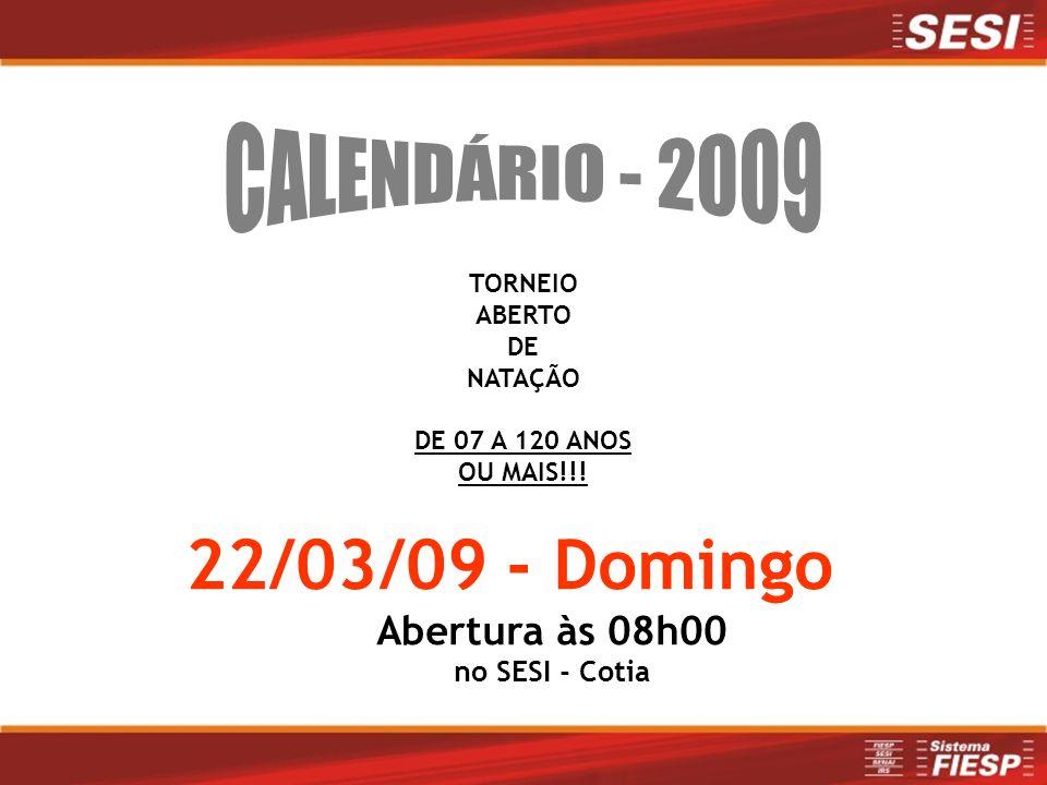 22/03/09 - Domingo Abertura às 08h00 no SESI - Cotia TORNEIO ABERTO DE NATAÇÃO DE 07 A 120 ANOS OU MAIS!!!