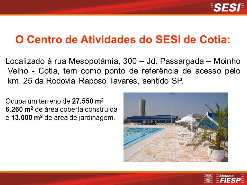 O Centro de Atividades do SESI de Cotia: Localizado à rua Mesopotâmia, 300 – Jd. Passargada – Moinho Velho - Cotia, tem como ponto de referência de ac