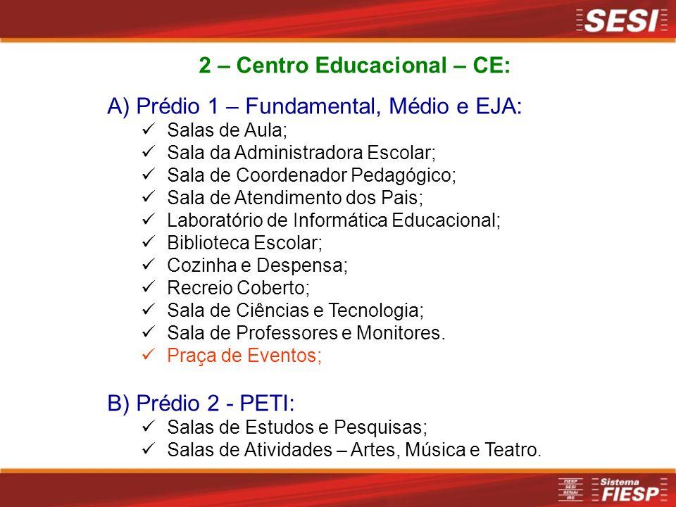 2 – Centro Educacional – CE: A) Prédio 1 – Fundamental, Médio e EJA: Salas de Aula; Sala da Administradora Escolar; Sala de Coordenador Pedagógico; Sa