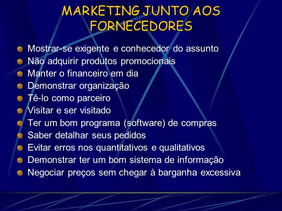 MARKETING JUNTO AOS FORNECEDORES Mostrar-se exigente e conhecedor do assunto Não adquirir produtos promocionais Manter o financeiro em dia Demonstrar