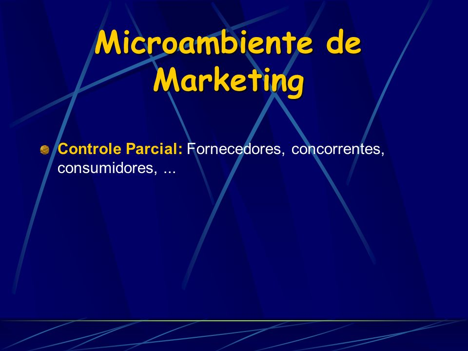Microambiente de Marketing Controle Parcial: Fornecedores, concorrentes, consumidores,...