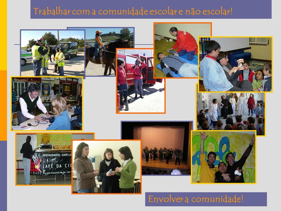Trabalhar com a comunidade escolar e não escolar! Envolver a comunidade!