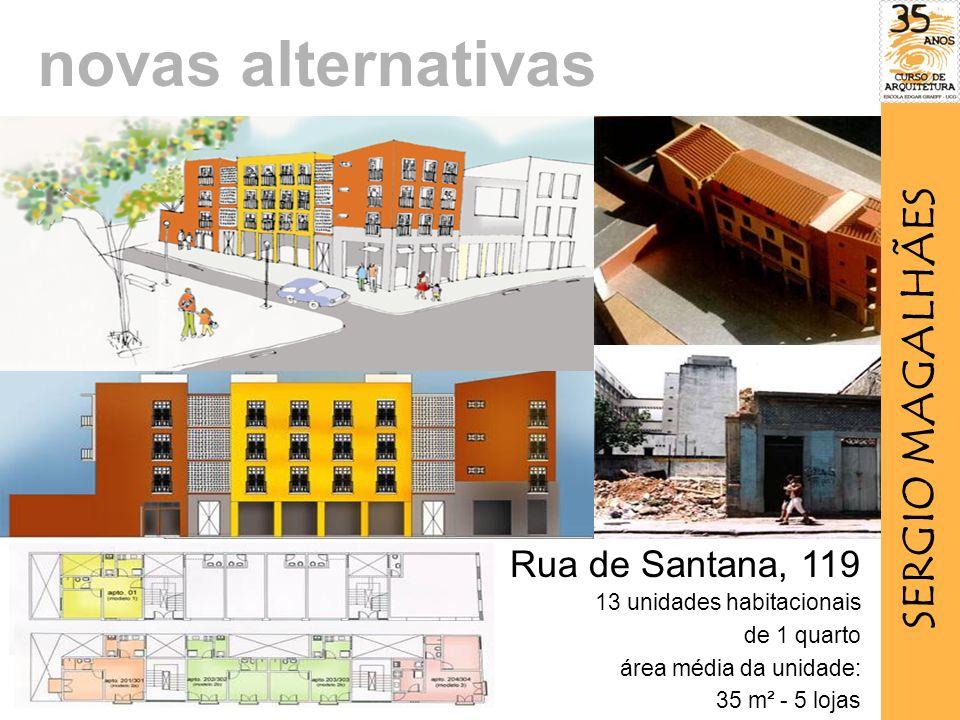 Rua de Santana, 119 13 unidades habitacionais de 1 quarto área média da unidade: 35 m² - 5 lojas novas alternativas SERGIO MAGALHÃES