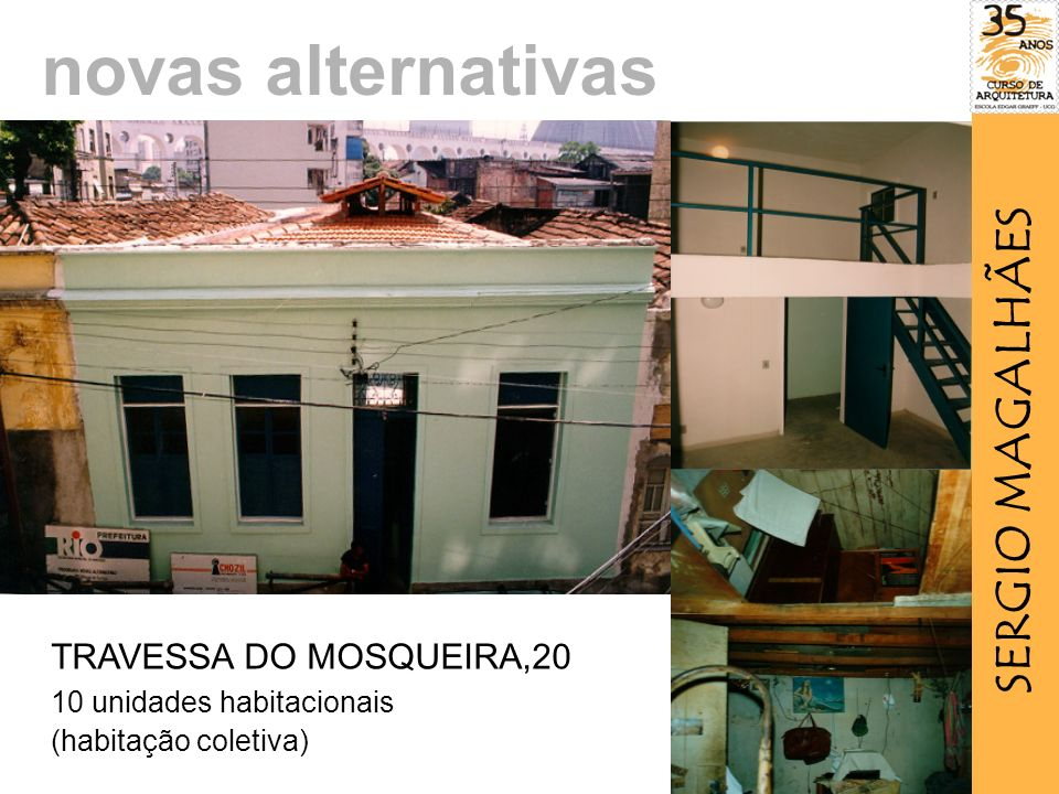 TRAVESSA DO MOSQUEIRA,20 10 unidades habitacionais (habitação coletiva) novas alternativas SERGIO MAGALHÃES