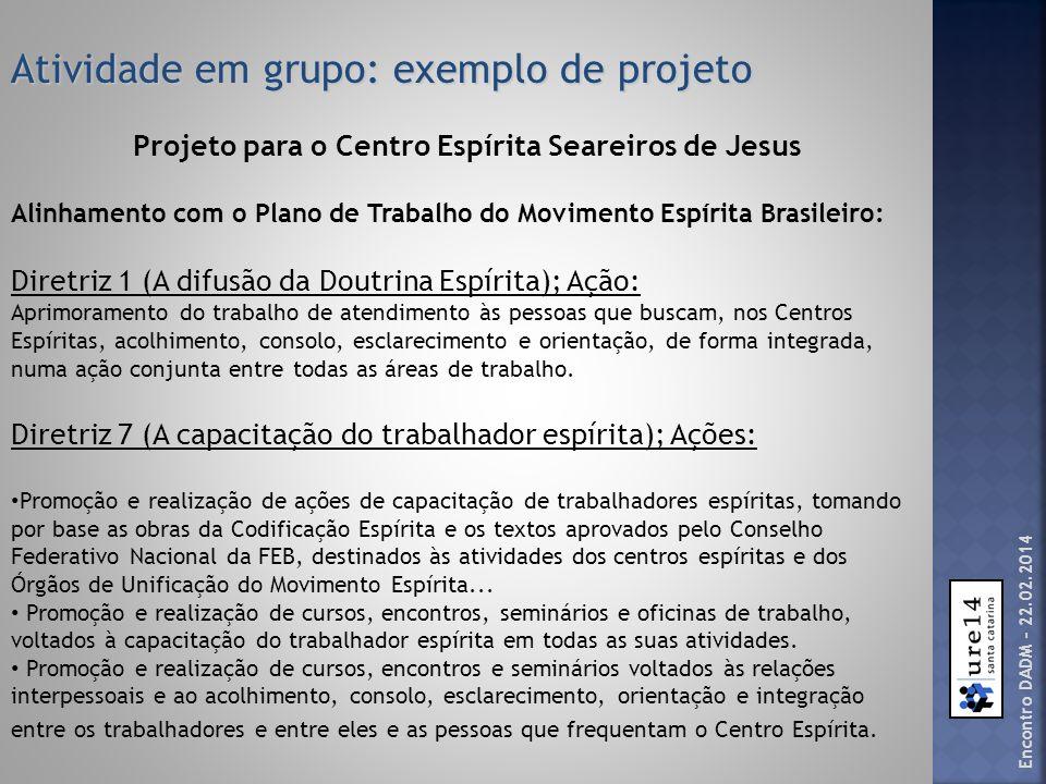 Atividade em grupo: exemplo de projeto Projeto para o Centro Espírita Seareiros de Jesus Alinhamento com o Plano de Trabalho do Movimento Espírita Bra