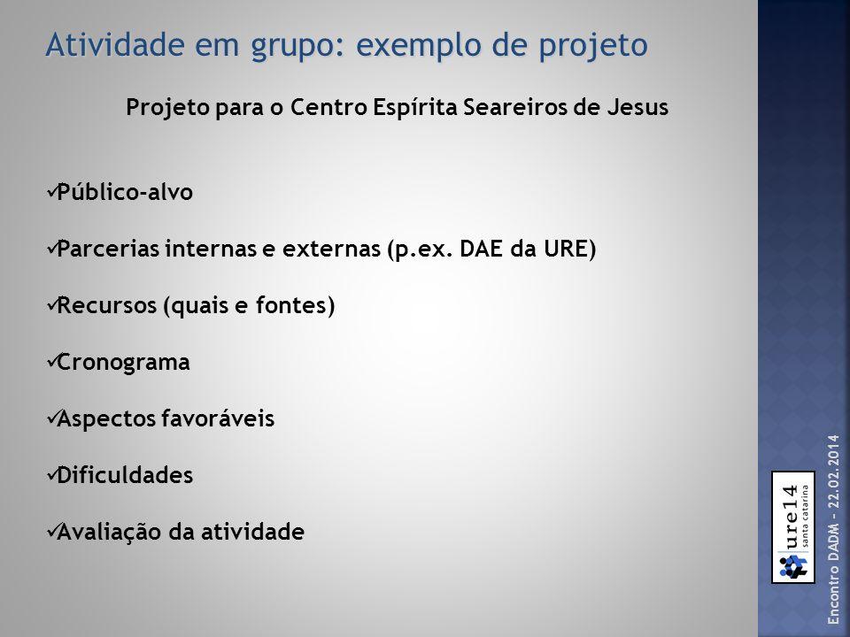 Atividade em grupo: exemplo de projeto Projeto para o Centro Espírita Seareiros de Jesus Público-alvo Parcerias internas e externas (p.ex. DAE da URE)