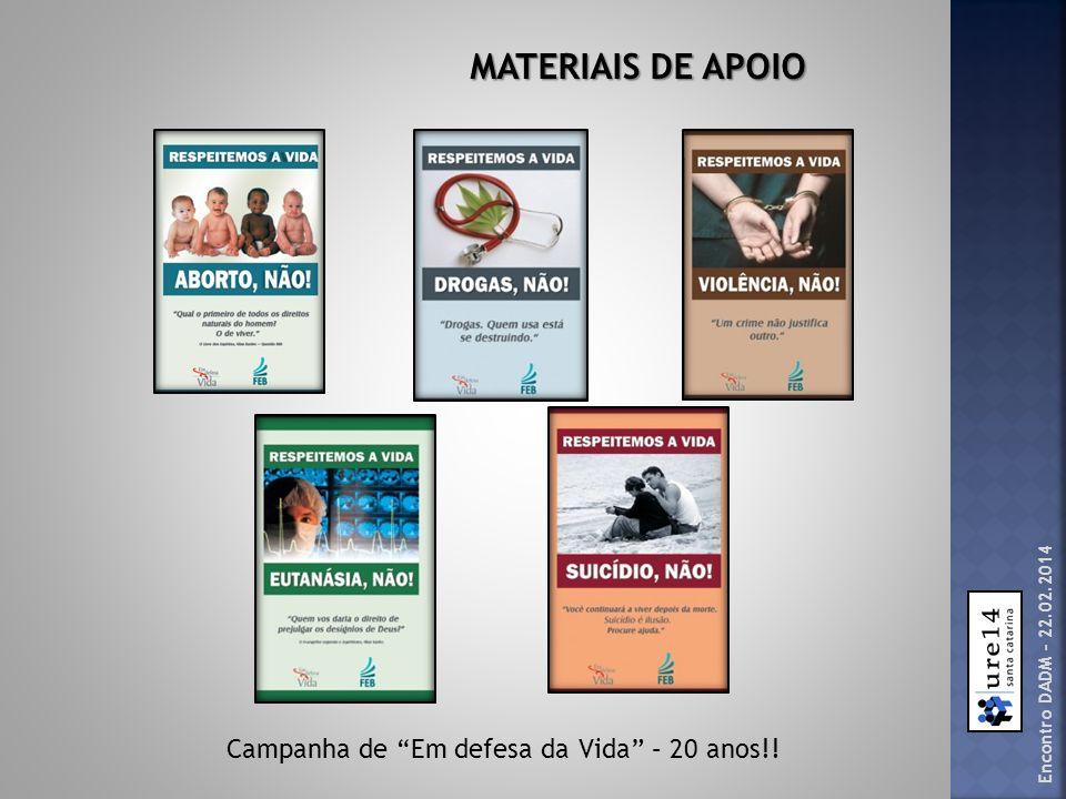 Encontro DADM – 22.02.2014 MATERIAIS DE APOIO Campanha de Em defesa da Vida – 20 anos!!