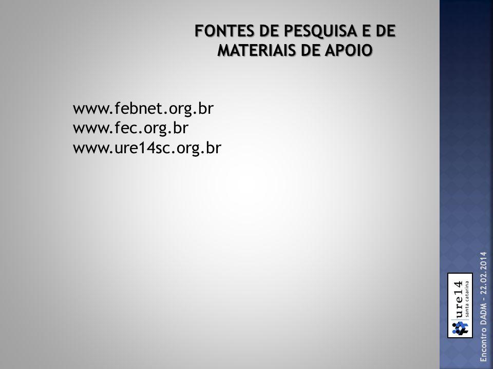 Encontro DADM – 22.02.2014 FONTES DE PESQUISA E DE MATERIAIS DE APOIO www.febnet.org.br www.fec.org.br www.ure14sc.org.br
