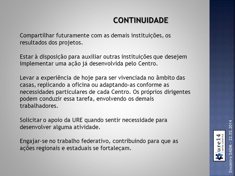 Encontro DADM – 22.02.2014 CONTINUIDADE Compartilhar futuramente com as demais instituições, os resultados dos projetos. Estar à disposição para auxil