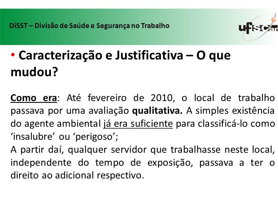 Caracterização e Justificativa – O que mudou? Como era: Até fevereiro de 2010, o local de trabalho passava por uma avaliação qualitativa. A simples ex