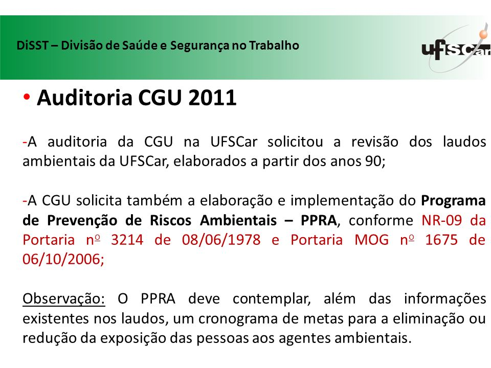 Auditoria CGU 2011 -A auditoria da CGU na UFSCar solicitou a revisão dos laudos ambientais da UFSCar, elaborados a partir dos anos 90; -A CGU solicita