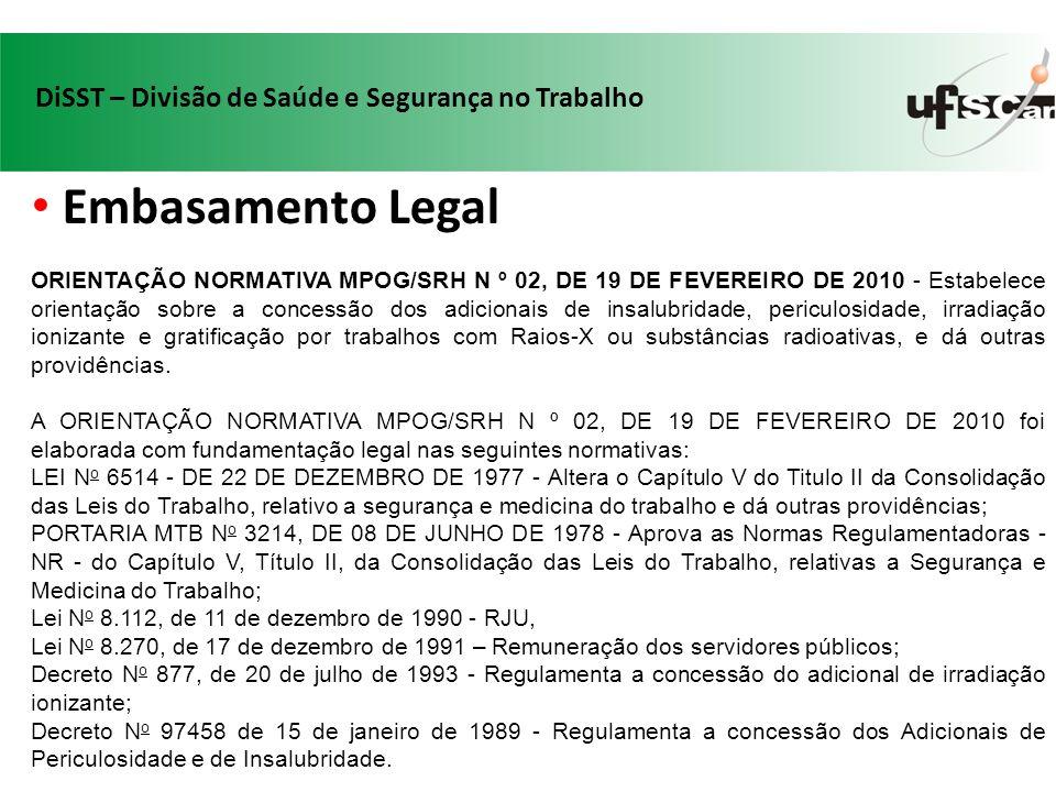 Embasamento Legal ORIENTAÇÃO NORMATIVA MPOG/SRH N º 02, DE 19 DE FEVEREIRO DE 2010 - Estabelece orientação sobre a concessão dos adicionais de insalub
