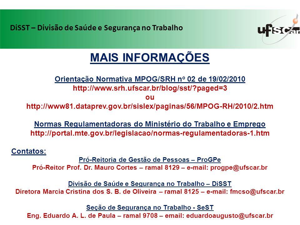 MAIS INFORMAÇÕES Orientação Normativa MPOG/SRH n o 02 de 19/02/2010 http://www.srh.ufscar.br/blog/sst/?paged=3 ou http://www81.dataprev.gov.br/sislex/