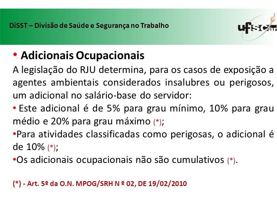 Adicionais Ocupacionais A legislação do RJU determina, para os casos de exposição a agentes ambientais considerados insalubres ou perigosos, um adicio