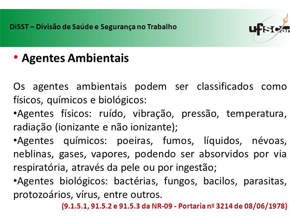 Agentes Ambientais Os agentes ambientais podem ser classificados como físicos, químicos e biológicos: Agentes físicos: ruído, vibração, pressão, tempe