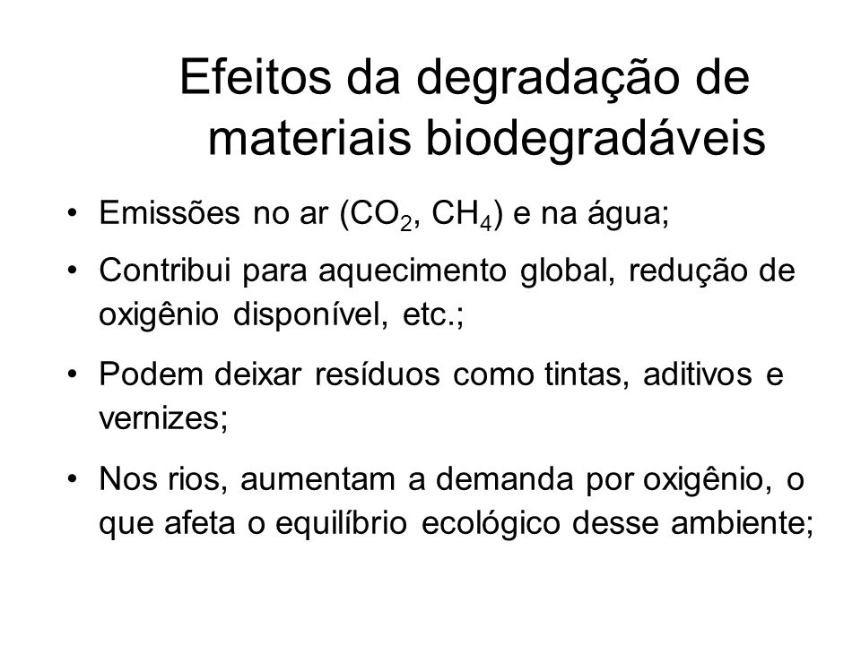 Efeitos da degradação de materiais biodegradáveis Emissões no ar (CO 2, CH 4 ) e na água; Contribui para aquecimento global, redução de oxigênio dispo