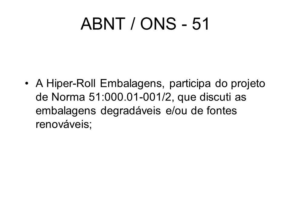 ABNT / ONS - 51 A Hiper-Roll Embalagens, participa do projeto de Norma 51:000.01-001/2, que discuti as embalagens degradáveis e/ou de fontes renovávei