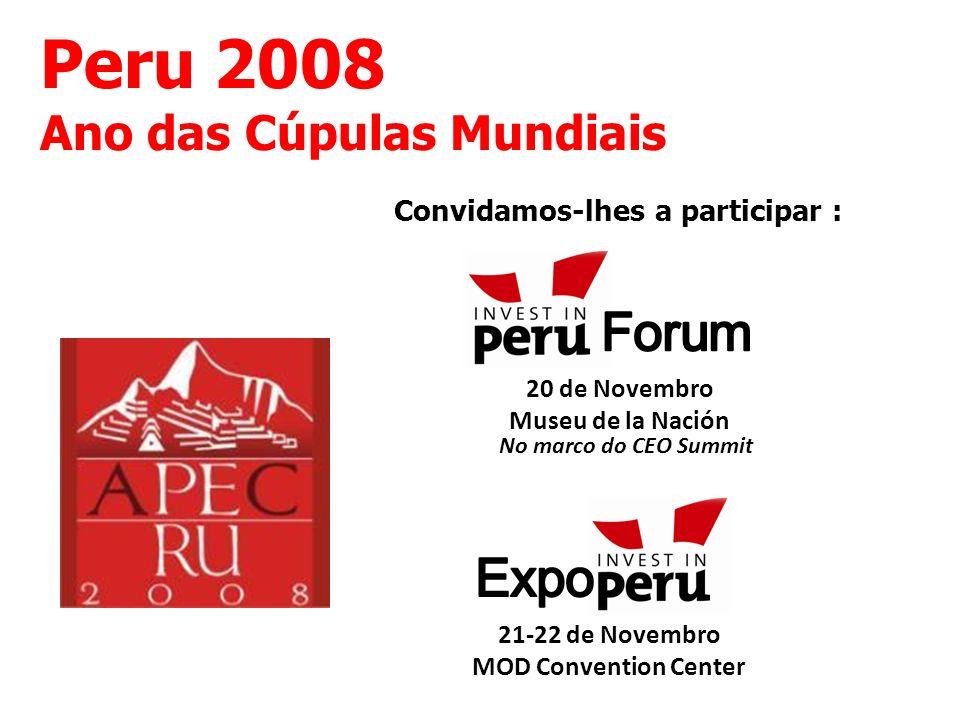 Peru 2008 Ano das Cúpulas Mundiais 21-22 de Novembro MOD Convention Center Convidamos-lhes a participar : 20 de Novembro Museu de la Nación No marco do CEO Summit