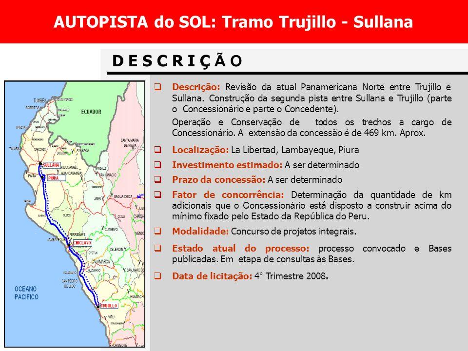 D E S C R I Ç Ã O AUTOPISTA do SOL: Tramo Trujillo - Sullana Descrição: Revi são da atual Panamericana Norte entre Trujillo e Sullana.Construção da segunda pista entre Sullana e Trujillo (parte o Concessionário e parte o Concedente).