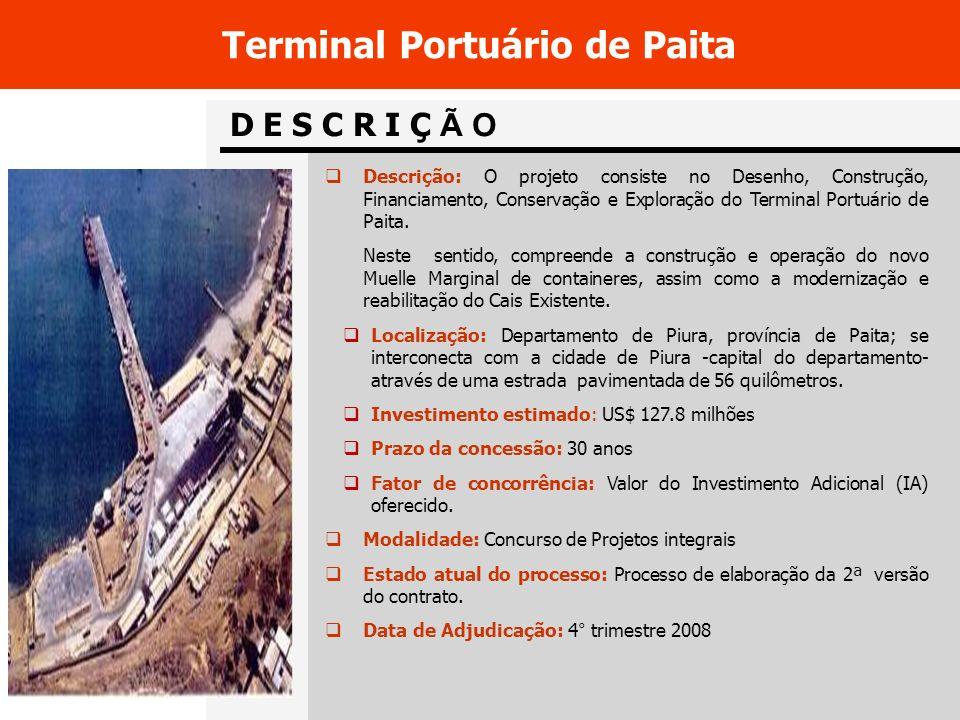 D E S C R I Ç Ã O Terminal Portuário de Paita Descrição: O projeto consiste no Desenho, Construção, Financiamento, Conservação e Exploração do Terminal Portuário de Paita.