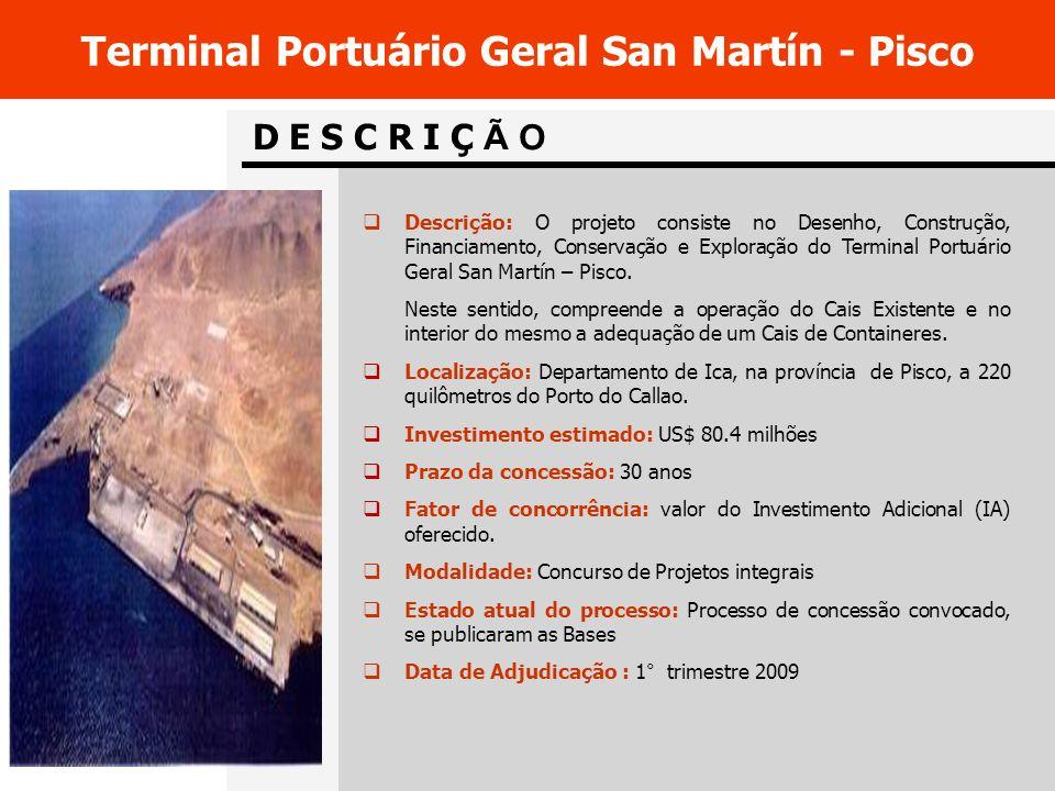 D E S C R I Ç Ã O Terminal Portuário Geral San Martín - Pisco Descrição: O projeto consiste no Desenho, Construção, Financiamento, Conservação e Exploração do Terminal Portuário Geral San Martín – Pisco.